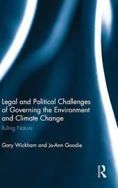 Legal and Political Challenges of Governing the Environment and Climate Change by Jo-Ann Goodie
