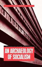 An Archaeology of Socialism by Victor Buchli