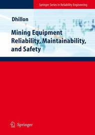 Mining Equipment Reliability, Maintainability, and Safety by Balbir S Dhillon