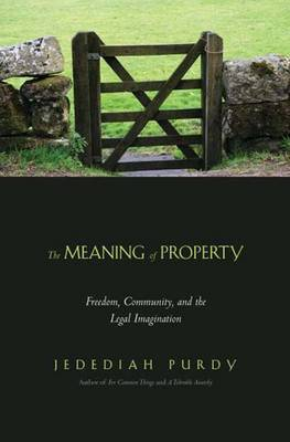 The Meaning of Property by Jedediah Purdy