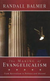 The Making of Evangelicalism by Randall Balmer image
