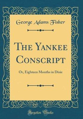 The Yankee Conscript by George Adams Fisher