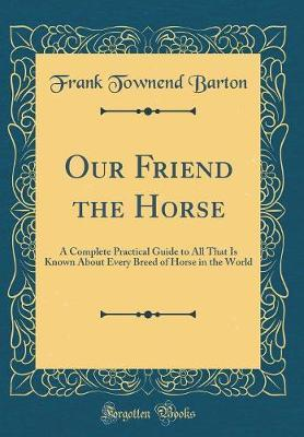 Our Friend the Horse by Frank Townend Barton