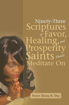 Ninety-Three Scriptures of Favor, Healing, and Prosperity Saints Should Meditate on by Pastor Denna E Day