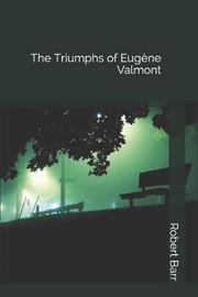 The Triumphs of Eug ne Valmont by Robert Barr