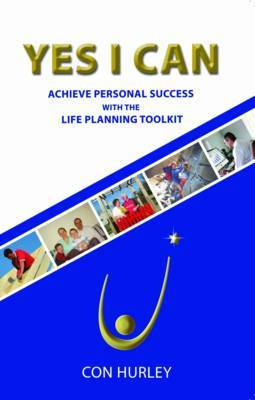 Yes I Can: Achieve Success with the Life-planning Toolkit by Con Hurley image