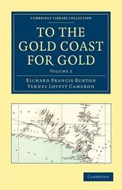To the Gold Coast for Gold by Richard Francis Burton