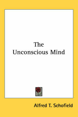 The Unconscious Mind by Alfred T. Schofield