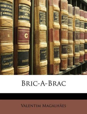 Bric-A-Brac by Valentim Magalhes