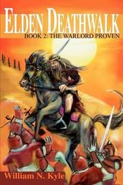 Elden Deathwalk: Book 2: The Warlord Proven by William N. Kyle