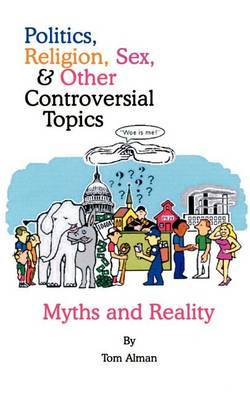 Politics, Religion, Sex, and Other Controversial Topics by Tom Alman
