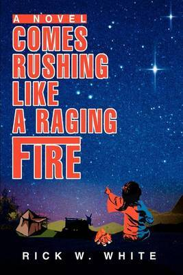 Comes Rushing Like a Raging Fire by Rick W. White image