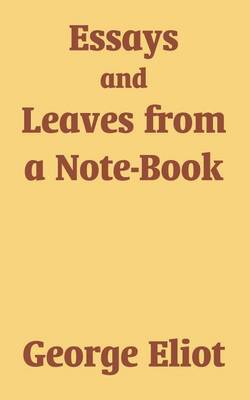 Essays and Leaves from a Note-Book by George Eliot