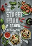 My Street Food Kitchen: Fast and Easy Flavours from Around the World by Jennifer Joyce