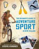 The Beginner's Guide to Adventure Sport in New Zealand by Steve Gurney