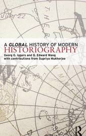 A Global History of Modern Historiography by Georg G Iggers