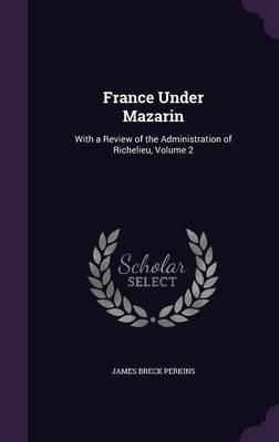 France Under Mazarin by James Breck Perkins