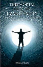 This Mortal Puts on Immortality by Patricia Baird Clark
