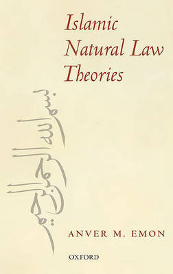 Islamic Natural Law Theories by Anver M. Emon