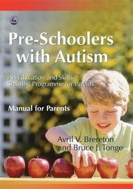 Pre-Schoolers with Autism by Avril V. Brereton