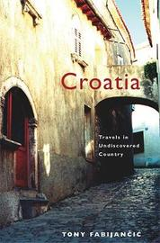 Croatia: Travels in Undiscovered Country by Tony Fabijancic image