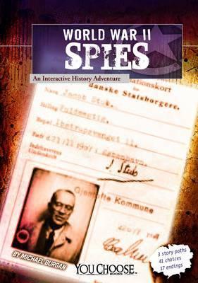 World War II Spies: an Interactive History Adventure (You Choose: World War II) by Michael Burgan