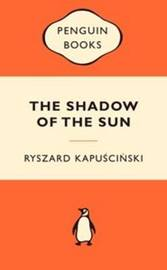 The Shadow of the Sun (Popular Penguins) by Ryszard Kapuscinski