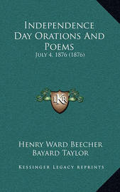Independence Day Orations and Poems: July 4, 1876 (1876) by Bayard Taylor