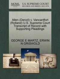 Allen (Denzil) V. Vancantfort (Rolland) U.S. Supreme Court Transcript of Record with Supporting Pleadings by George E Martz