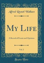 My Life, Vol. 2 by Alfred Russel Wallace