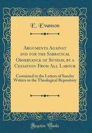 Arguments Against and for the Sabbatical Observance of Sunday, by a Cessation from All Labour by E Evanson image