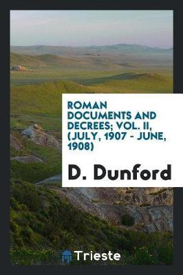 Roman Documents and Decrees; Vol. II, (July, 1907 - June, 1908) by D Dunford