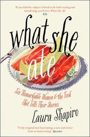 What She Ate by Laura Shapiro