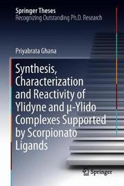 Synthesis, Characterization and Reactivity of Ylidyne and -Ylido Complexes Supported by Scorpionato Ligands by Priyabrata Ghana
