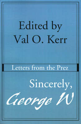 Sincerely, George W: Letters from the Prez by Val O. Kerr image