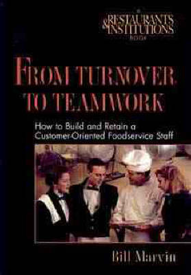 From Turnover to Teamwork: How to Build and Retain a Customer-oriented Foodservice Staff by Bill Marvin image