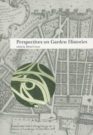 Perspectives on Garden Histories: History of Landscape Architecture Colloquium: v. 21 by Michel Conan image