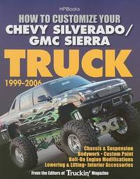 How to Customize Your Chevy Silverado/GMC Sierra Truck, 1999-2006: Chassis & Suspension - Bodywork - Custom Paint - Bolt-On Engine Modifications - Lowering & Lifting - Interior Accessories image