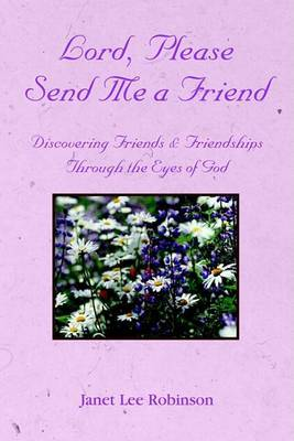 Lord, Please Send Me a Friend by Janet Lee Robinson image
