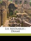 Les Miserables: Drame by Hugo Victor 1802-1885