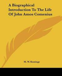 A Biographical Introduction to the Life of John Amos Comenius by M W Keatinge image