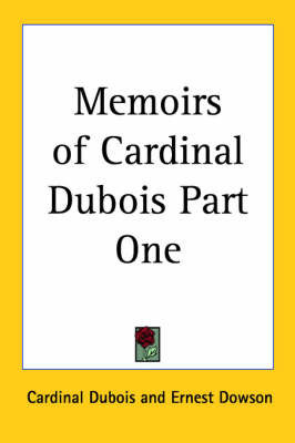 Memoirs of Cardinal DuBois Part One by Cardinal DuBois
