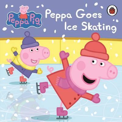 Peppa Pig: Peppa Goes Ice Skating by Peppa Pig