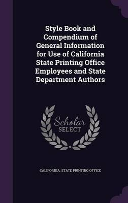 Style Book and Compendium of General Information for Use of California State Printing Office Employees and State Department Authors image