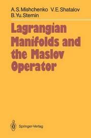 Lagrangian Manifolds and the Maslov Operator by Aleksandr S. Mishchenko