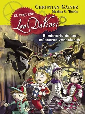 El Pequeao Leo Da Vinci. El Misterio de Las Mascaras Venecianas #4 / The Mystery of the Venetian Masks (Little Leo Da Vinci 4) by Christian Galvez