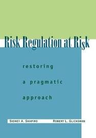 Risk Regulation at Risk by Sidney A Shapiro
