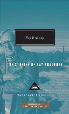 The Stories of Ray Bradbury by Ray D Bradbury