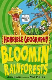Horrible Geography: Bloomin' Rainforests by Anita Ganeri
