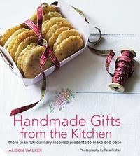 Handmade Gifts from the Kitchen by Alison Walker